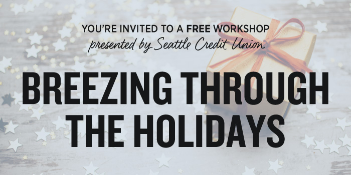 Seattle Credit Union presents Breezing Through the Holidays Workshop